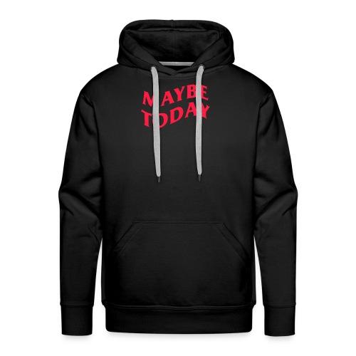 MAYBE TODAY - Men's Premium Hoodie
