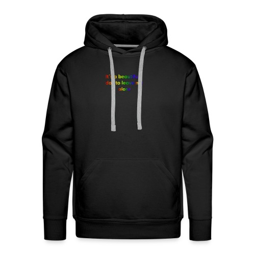 It's a beautiful day to leave me alone funny quote - Men's Premium Hoodie