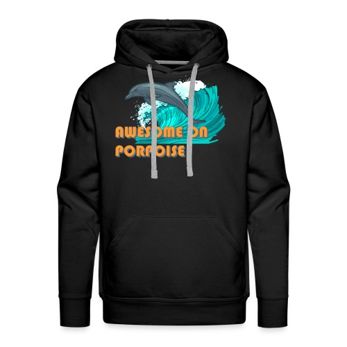 Awesome On Porpoise - Men's Premium Hoodie
