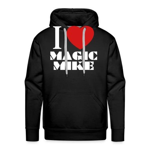 I Love Magic Mike T-Shirt - Men's Premium Hoodie