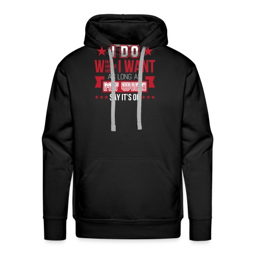 Husband I Do What I Want As Long As My Wife Say It - Men's Premium Hoodie