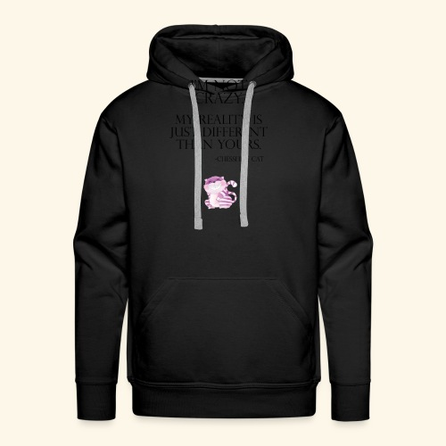 I'm Not Crazy Chesshire Cat - Men's Premium Hoodie