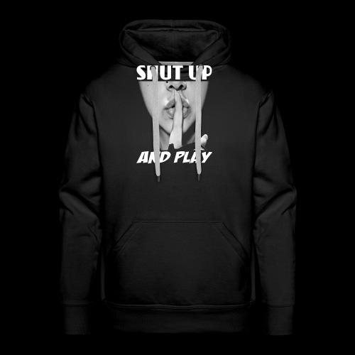 shut up and play - Men's Premium Hoodie