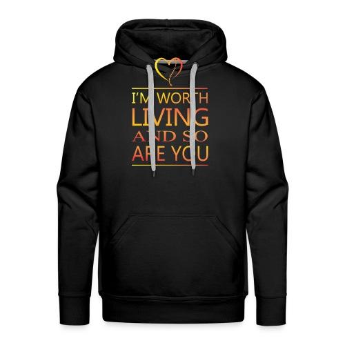 I'm Worth Living & So Are You - Men's Premium Hoodie