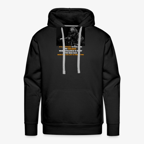 It's a mistake to push a man to violence - Men's Premium Hoodie