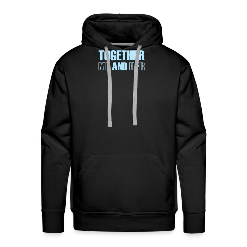 Together Me and Her - Men's Premium Hoodie