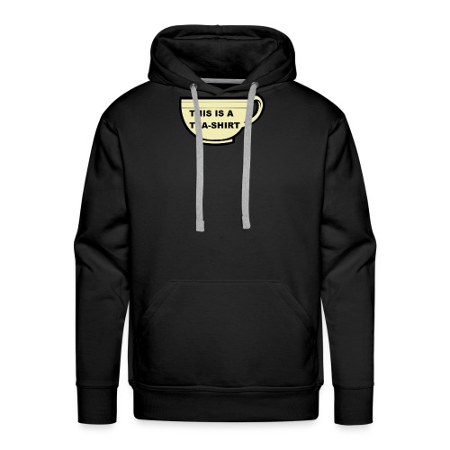THIS IS A TEA-SHIRT - Men's Premium Hoodie