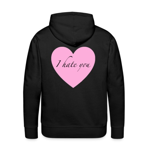 I hate you - Men's Premium Hoodie