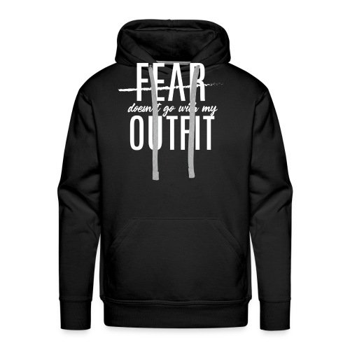 Fear Doesn't Go With My Outfit (White) - Men's Premium Hoodie