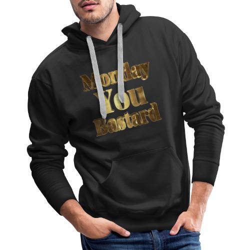 Monday You Bastard Gold Typography - Men's Premium Hoodie