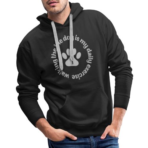 walking the dog is my daily exercise - Men's Premium Hoodie