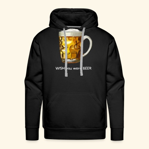 I WISH you were BEER - Men's Premium Hoodie