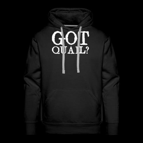 Got Quail? Classic Fit Quail Hunting T Shirt - Men's Premium Hoodie