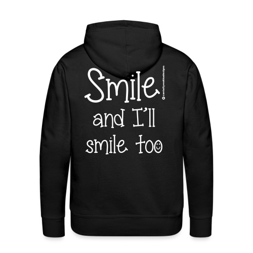 Smile and I ll smile too - Men's Premium Hoodie