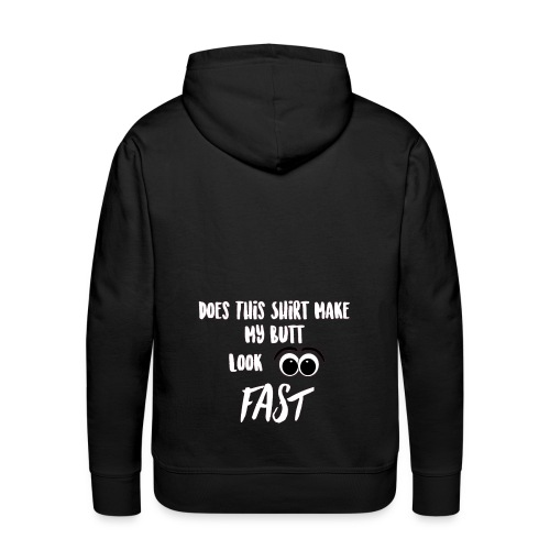 DOES THIS SHIRT MAKE MY BUTT LOOK FAST - WHITE - Men's Premium Hoodie
