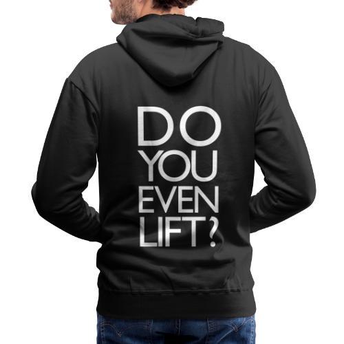 Do You Even Lift Gym Motivation - Men's Premium Hoodie