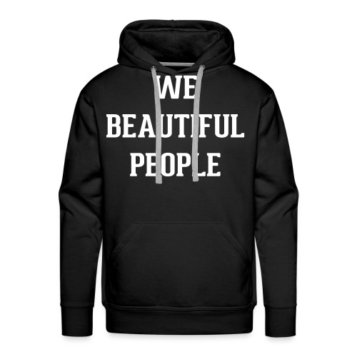We Beautiful People - Men's Premium Hoodie