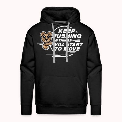 KEEP PUSHING & Things Will Start To Move wt - Men's Premium Hoodie