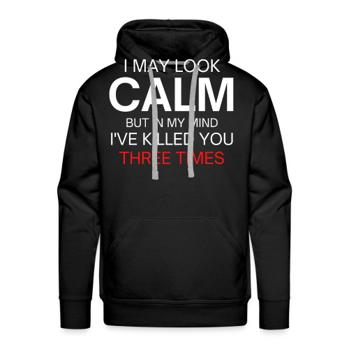 Look Calm but I've Killed You Three Times - Men's Premium Hoodie