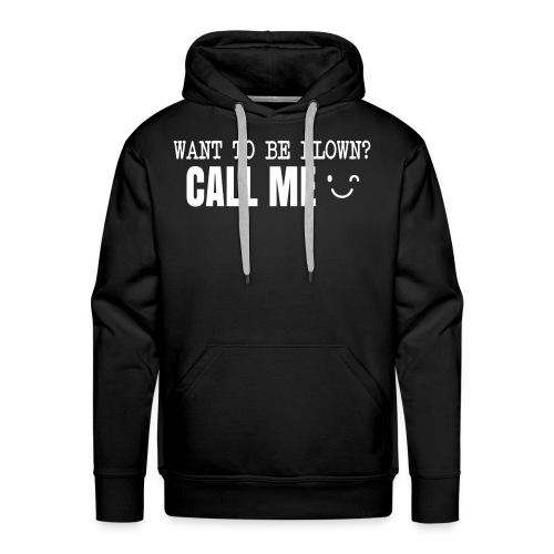 Want To Be Blown? Call Me T-shirt - Men's Premium Hoodie