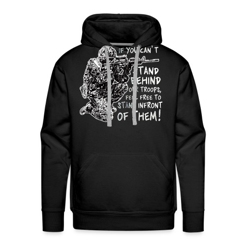Stand Behind Our Troops Canadian Military - Men's Premium Hoodie