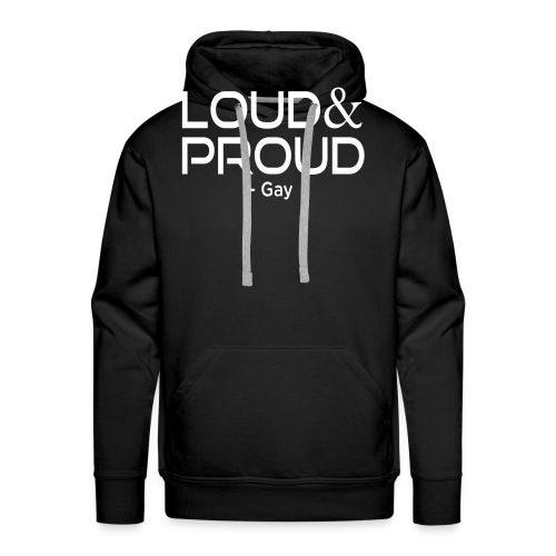 Loud and Proud Gay T-Shirt - Men's Premium Hoodie