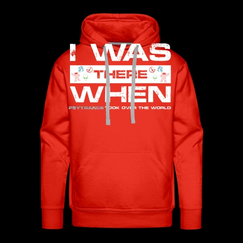 I Was There When PsyTrance Took Over The World - Men's Premium Hoodie