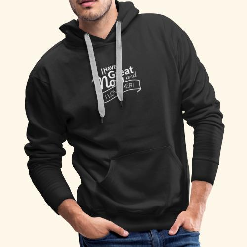 I HAVE A GREAT MOM AND I LOVE HER TEE - Men's Premium Hoodie