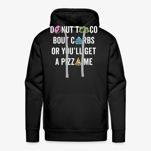 Donut Taco Bout Carbs Or You'll Get A Pizza Me v1 - Men's Premium Hoodie