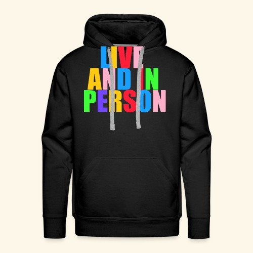 live and in person - Men's Premium Hoodie