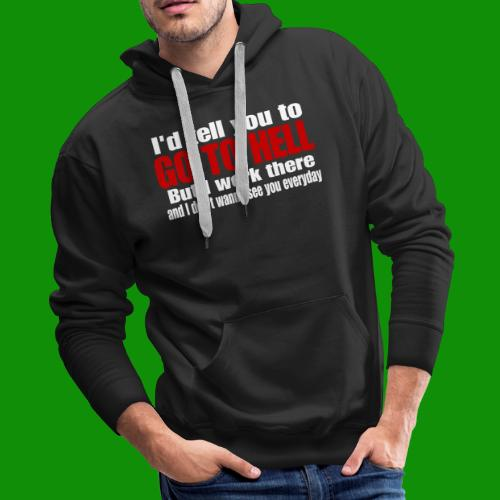 Go To Hell - I Work There - Men's Premium Hoodie