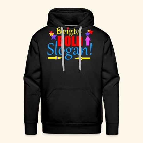 bright bold slogan - Men's Premium Hoodie