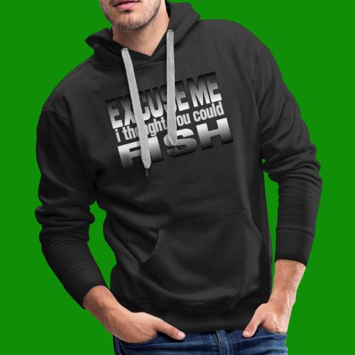 Thought You Could Fish - Men's Premium Hoodie