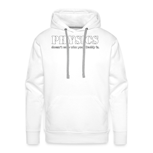 Physics doesn't care who your Daddy is. - Men's Premium Hoodie