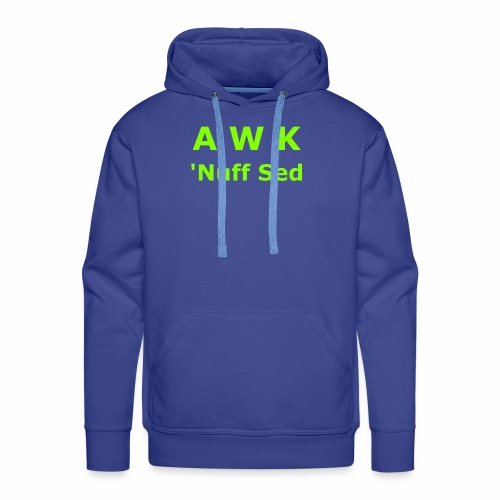 Awk. 'Nuff Sed - Men's Premium Hoodie
