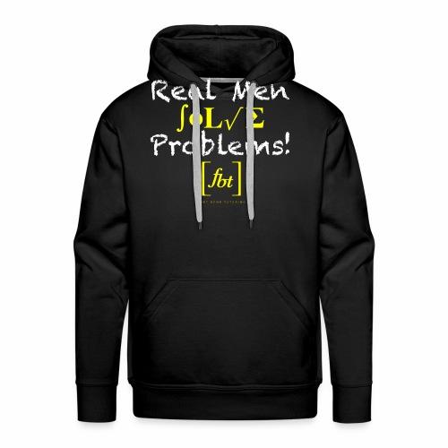 Real Men Solve Problems! [fbt] - Men's Premium Hoodie