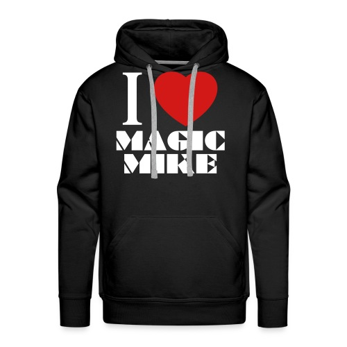 I Love Magic Mike T-Shirt - Men's Premium Hoodie