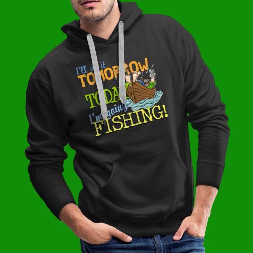 Today I'm Going Fishing - Men's Premium Hoodie