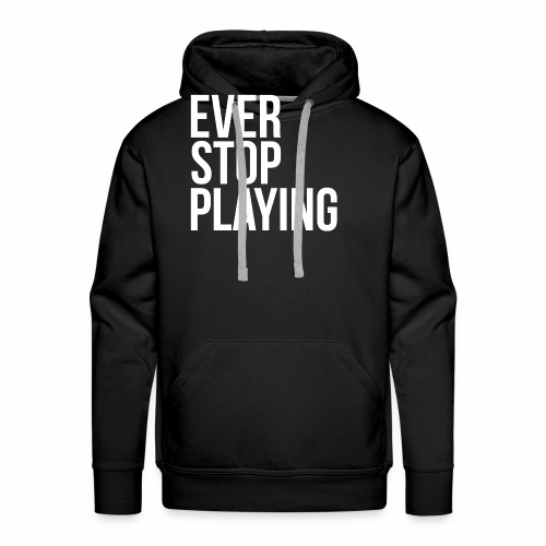 Ever Stop Playing - Men's Premium Hoodie