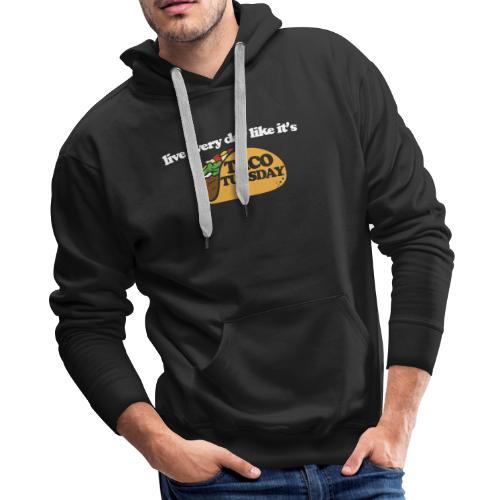 Live every day like it's taco tuesday - Men's Premium Hoodie