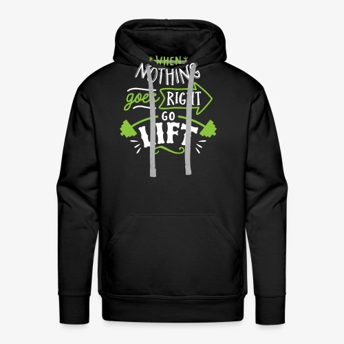 When Nothing Goes Right Go Lift - Men's Premium Hoodie