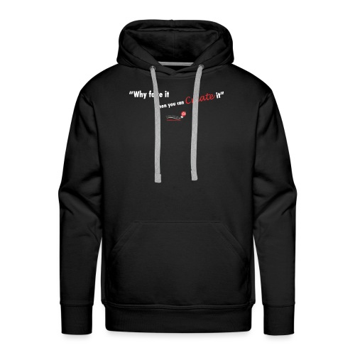 Why fake it when you can create it - Men's Premium Hoodie