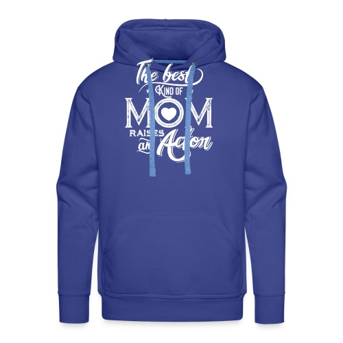 The Best Kind Of Mom Raises An Actor, Mother's Day - Men's Premium Hoodie