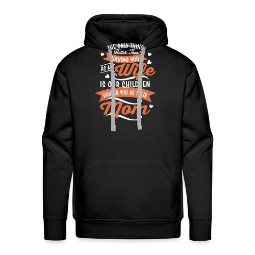 our children having you as their mom - Men's Premium Hoodie