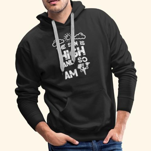 The Sun is High an so am i - Weed - Smoking - 420 - Men's Premium Hoodie
