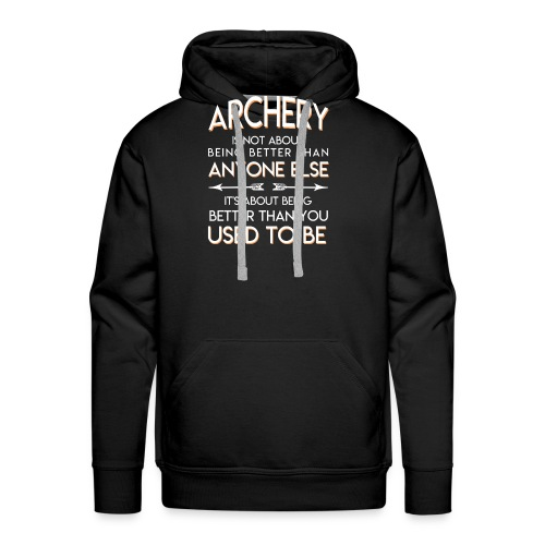 Archery Lover Better Than You Used To Be - Men's Premium Hoodie
