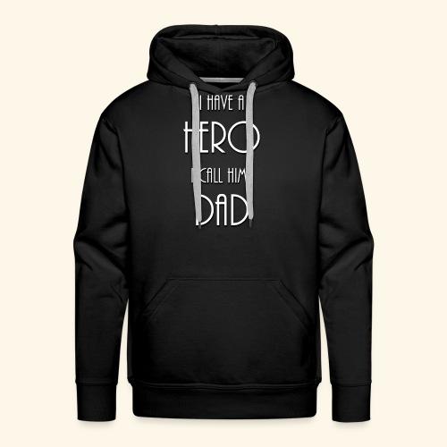I have a Hero I call him Dad Shirt - Men's Premium Hoodie