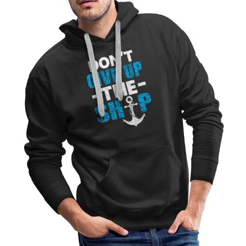 Dont Give Up The Ship - Men's Premium Hoodie