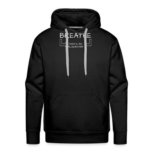 breathe - that's my algorithm - Men's Premium Hoodie