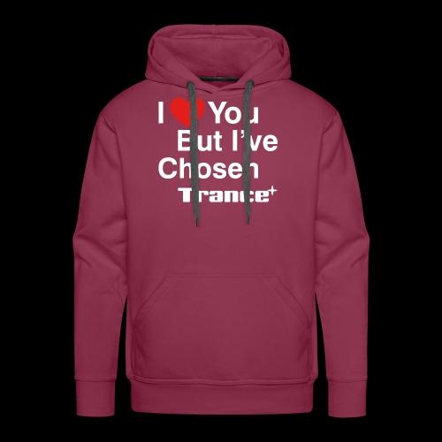 I Love You.. But I've Chosen Trance - Men's Premium Hoodie